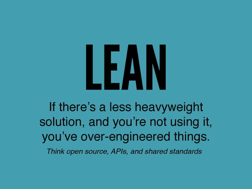 LEAN If there's a less heavyweight solution, an...
