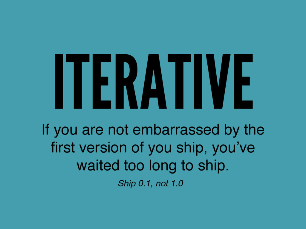 ITERATIVE If you are not embarrassed by the firs...