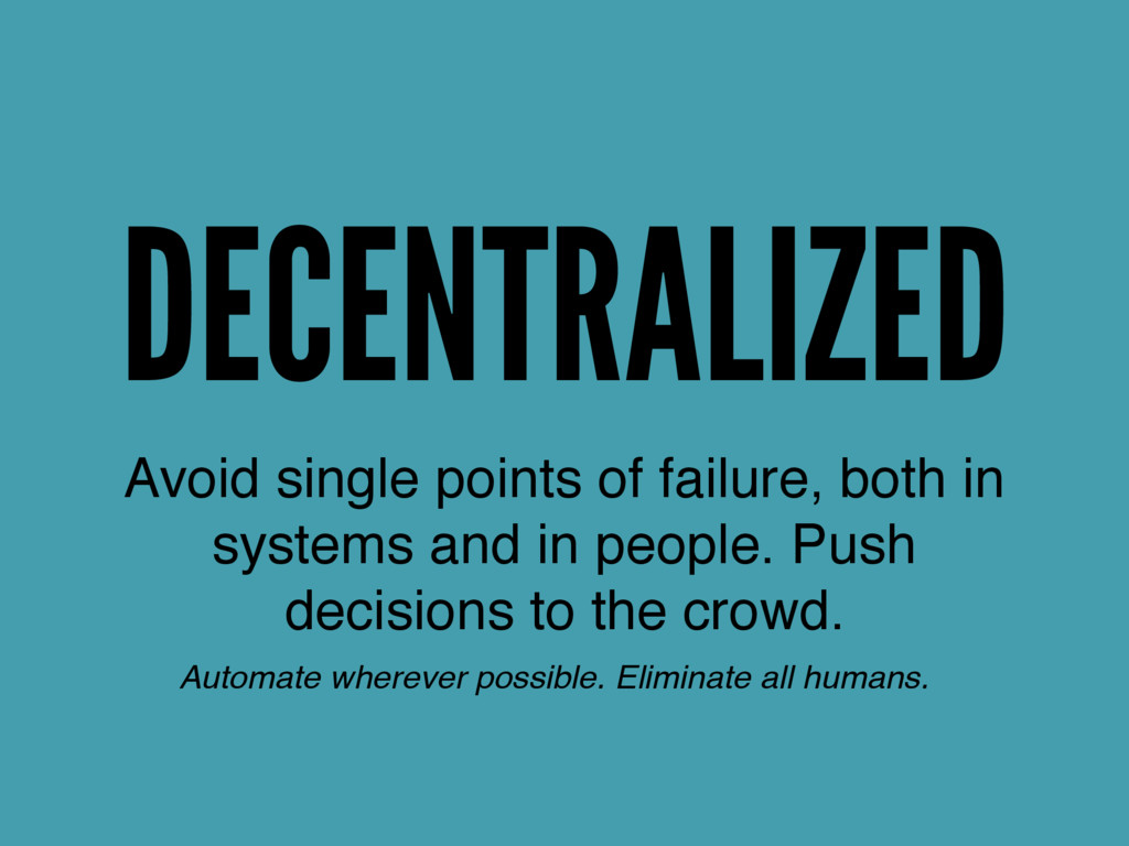 DECENTRALIZED Avoid single points of failure, b...