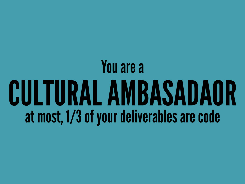 You are a CULTURAL AMBASADAOR at most, 1/3 of y...