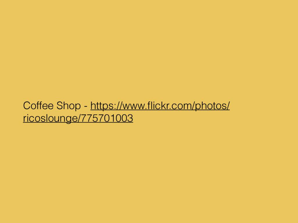 Coffee Shop - https://www.flickr.com/photos/ ric...