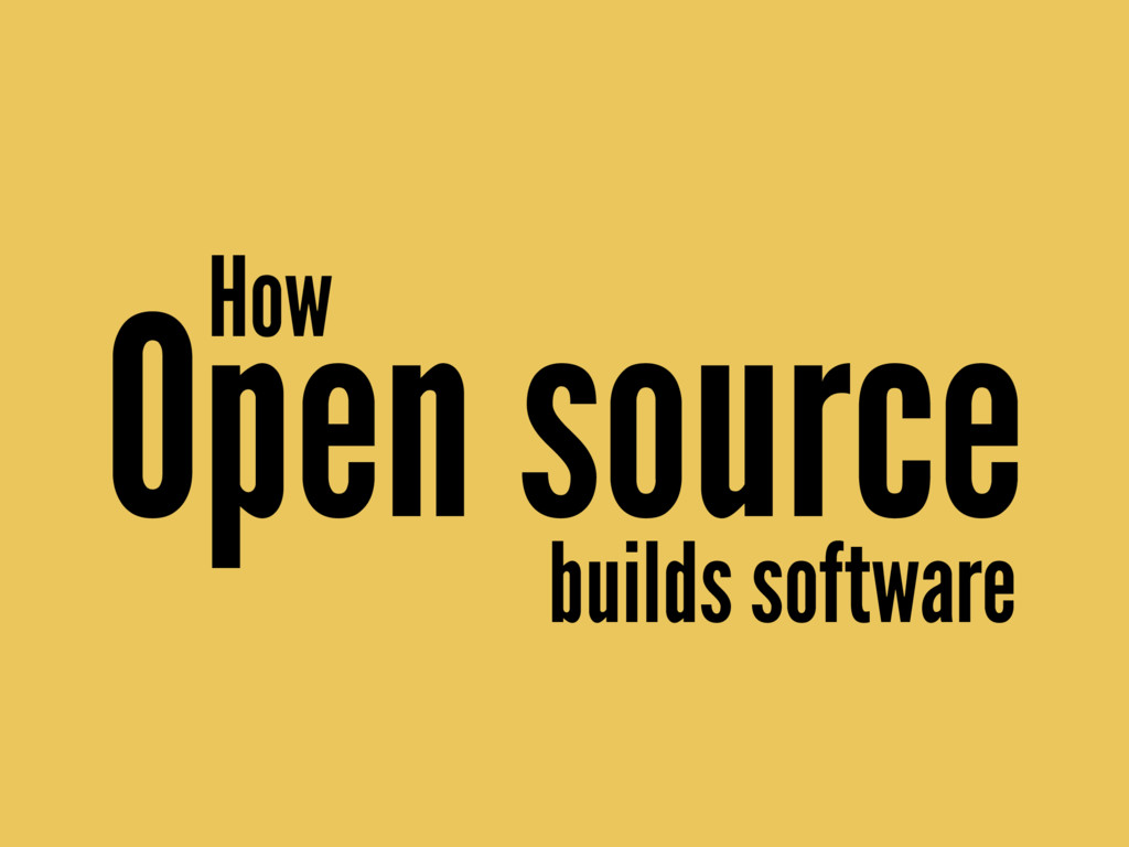 How Open source builds software