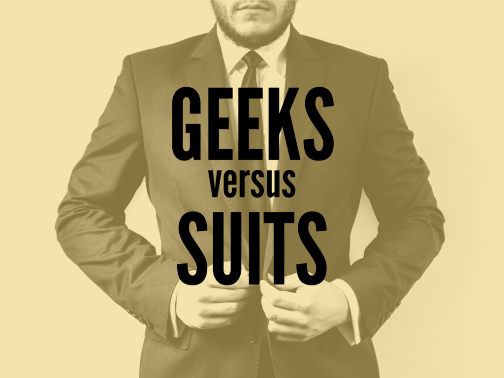 GEEKS versus SUITS