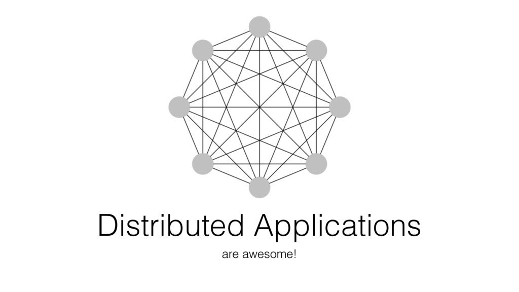 Distributed Applications are awesome!