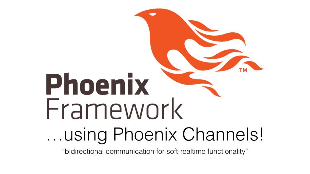 "…using Phoenix Channels! ""bidirectional communi..."