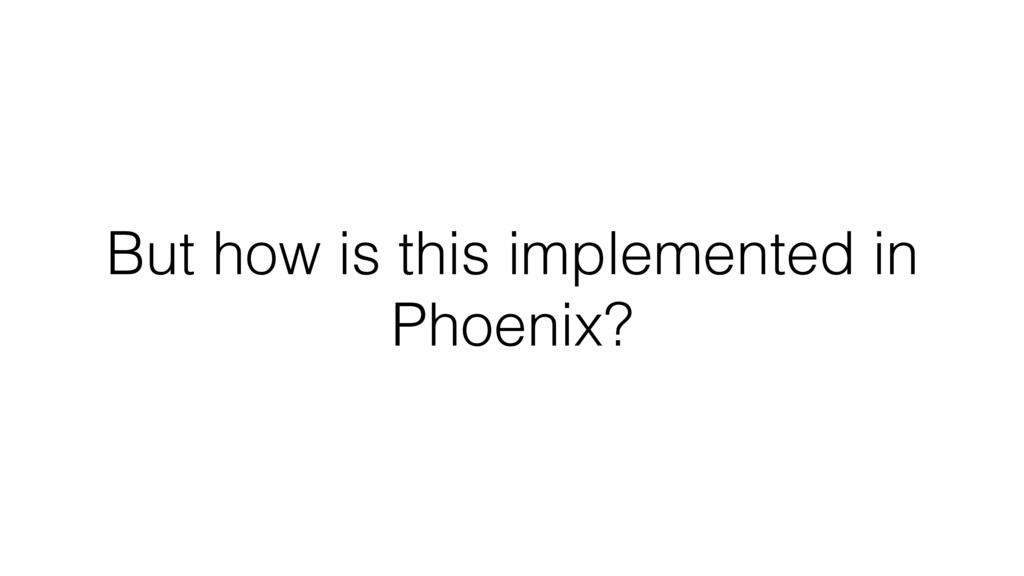But how is this implemented in Phoenix?