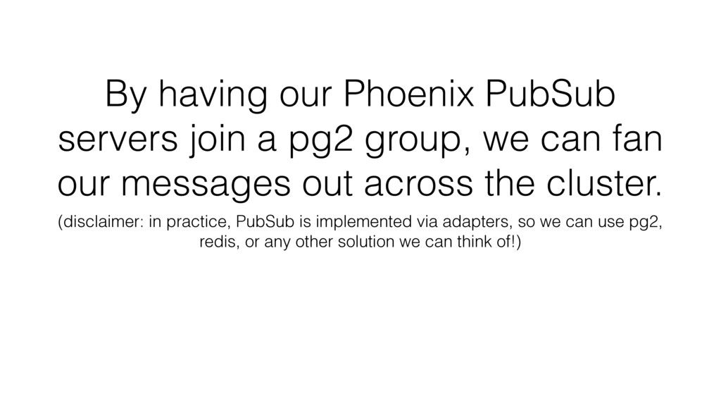 By having our Phoenix PubSub servers join a pg2...