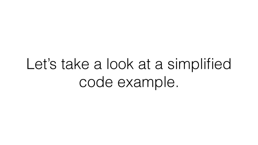 Let's take a look at a simplified code example.