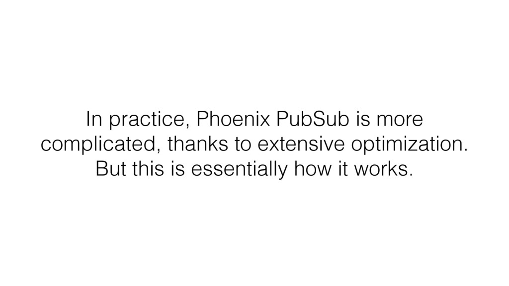 In practice, Phoenix PubSub is more complicated...