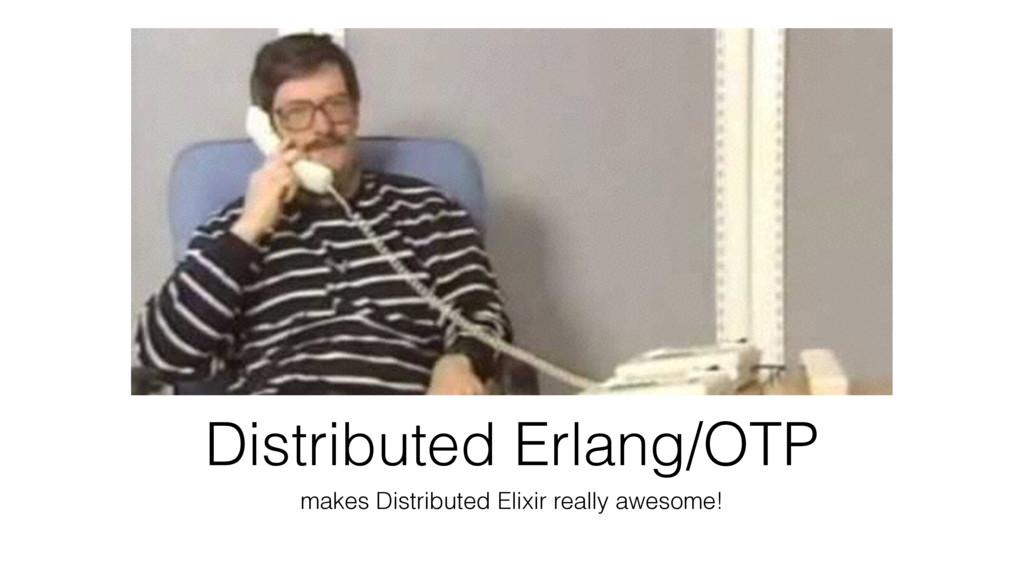 Distributed Erlang/OTP makes Distributed Elixir...