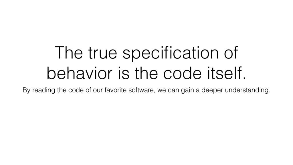 The true specification of behavior is the code i...