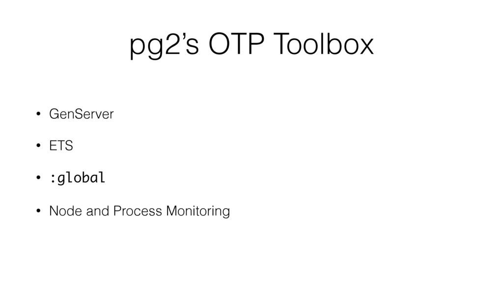 pg2's OTP Toolbox • GenServer • ETS • :global •...
