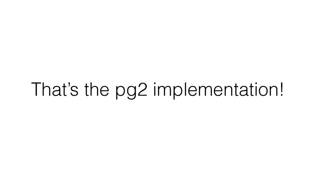 That's the pg2 implementation!