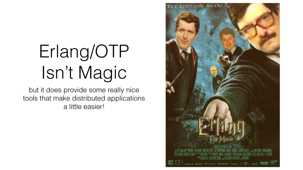 Erlang/OTP Isn't Magic but it does provide some...