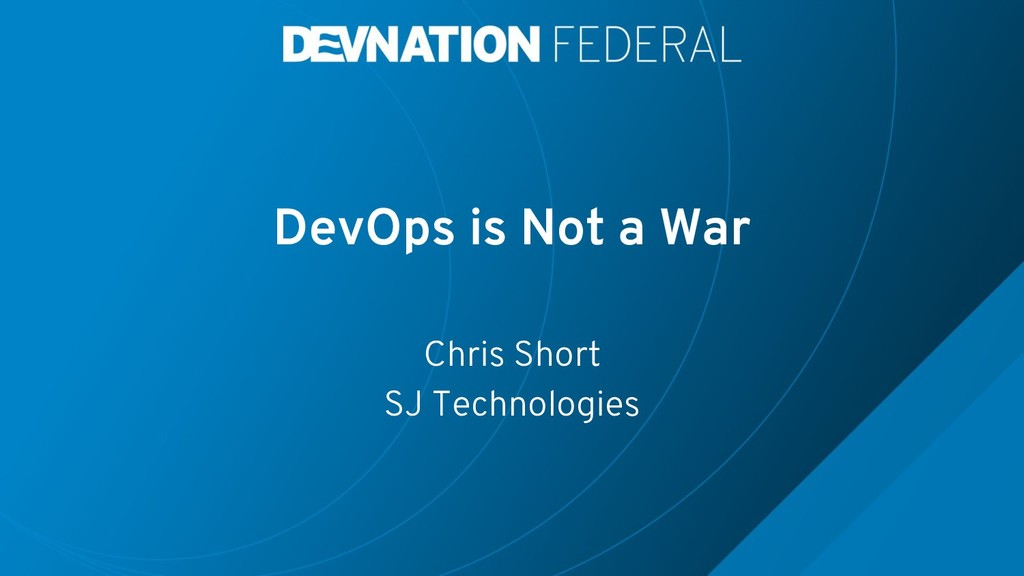 DevOps is Not a War Chris Short SJ Technologies