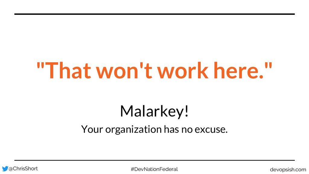 "Malarkey! Your organization has no excuse. ""Tha..."