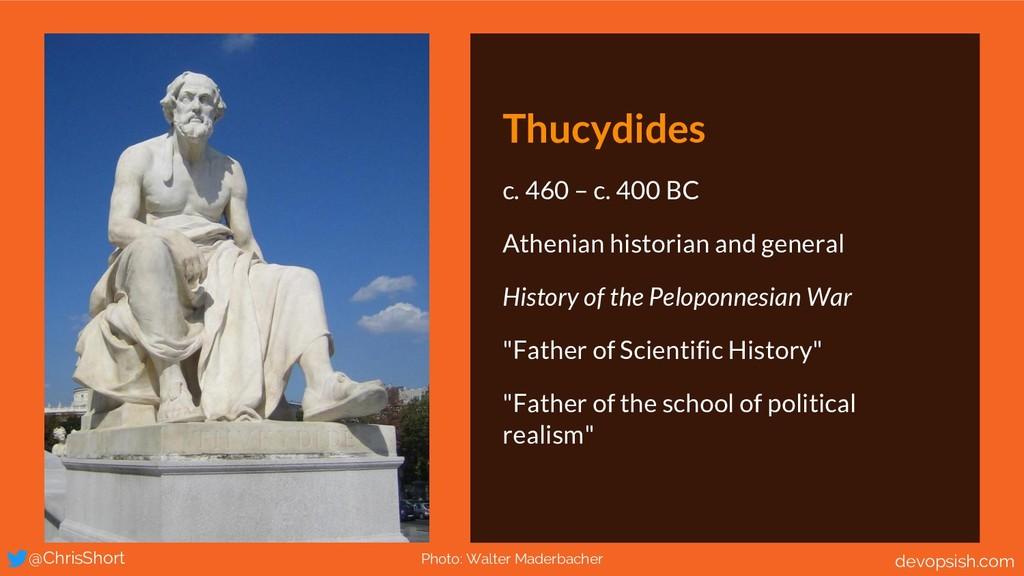 Thucydides c.460 – c.400 BC Athenian historia...
