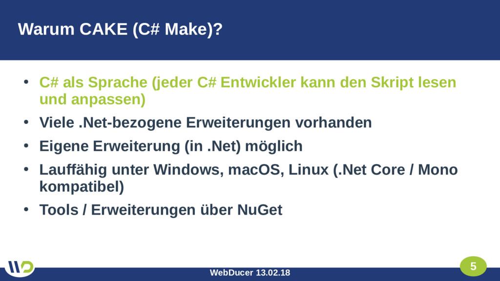 WebDucer 13.02.18 5 Warum CAKE (C# Make)? ● C# ...