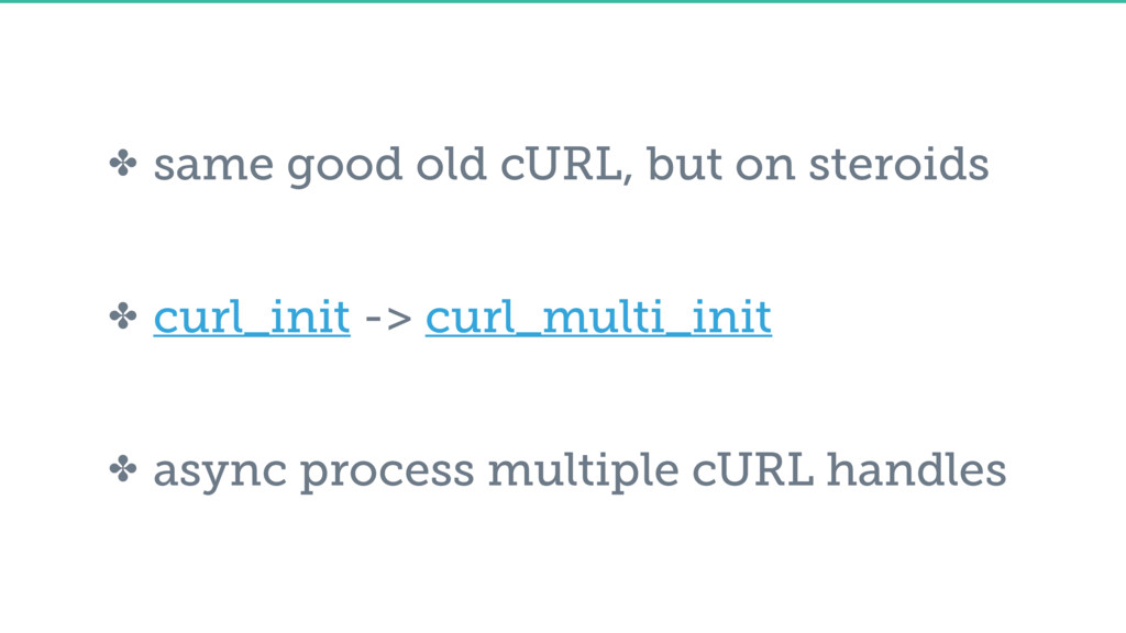 ✤ same good old cURL, but on steroids ✤ curl_in...