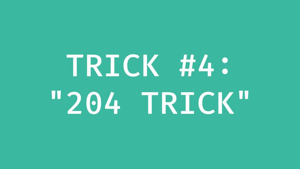"""TRICK #4: """"204 TRICK"""""""