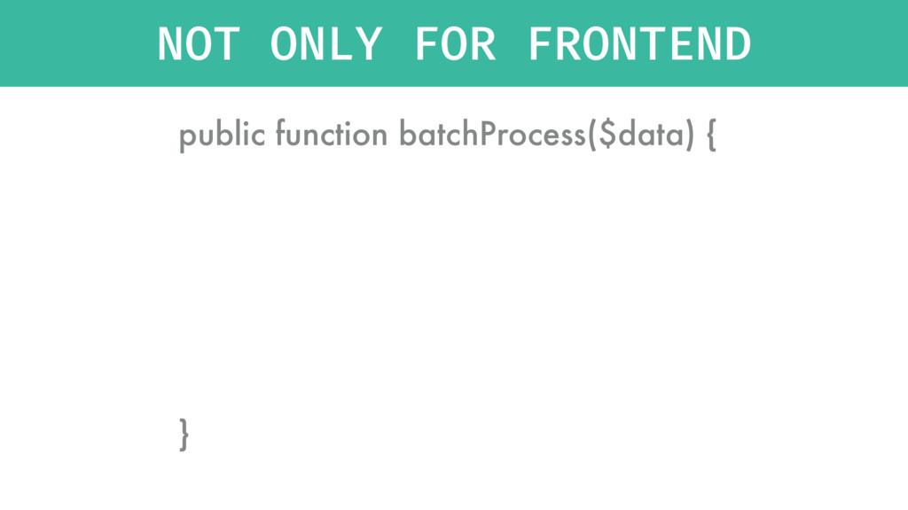 public function batchProcess($data) { } NOT ONL...