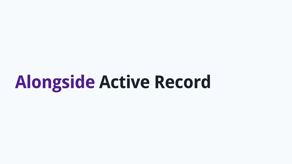 Alongside Active Record