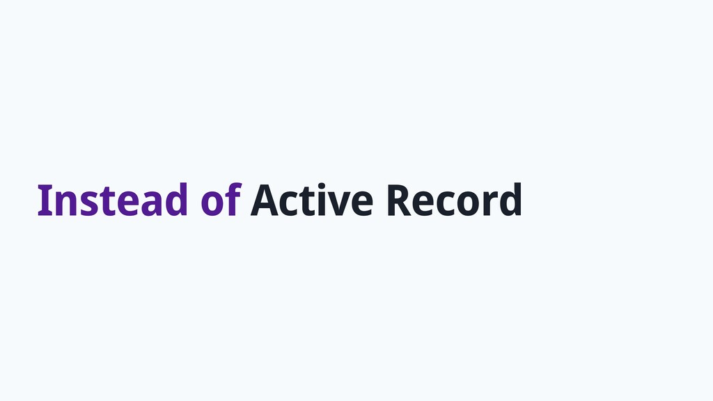 Instead of Active Record