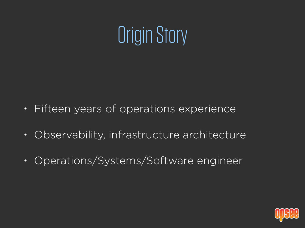 Origin Story • Fifteen years of operations expe...