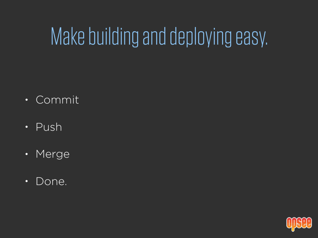Make building and deploying easy. • Commit • Pu...