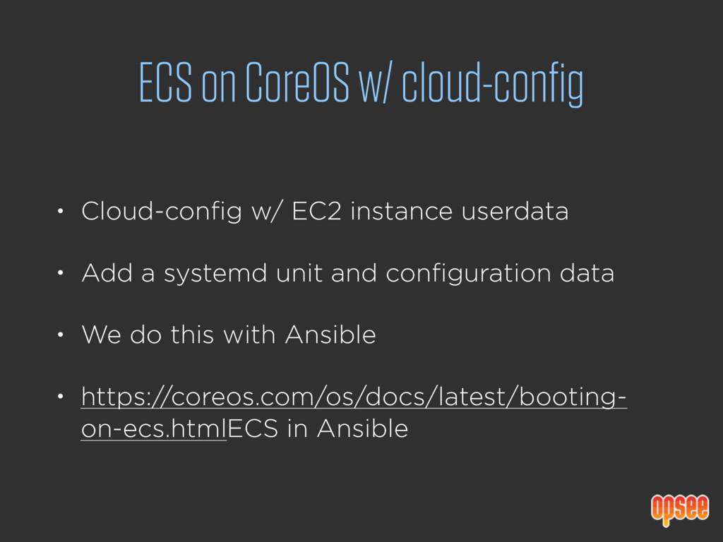 ECS on CoreOS w/ cloud-config • Cloud-config w/...