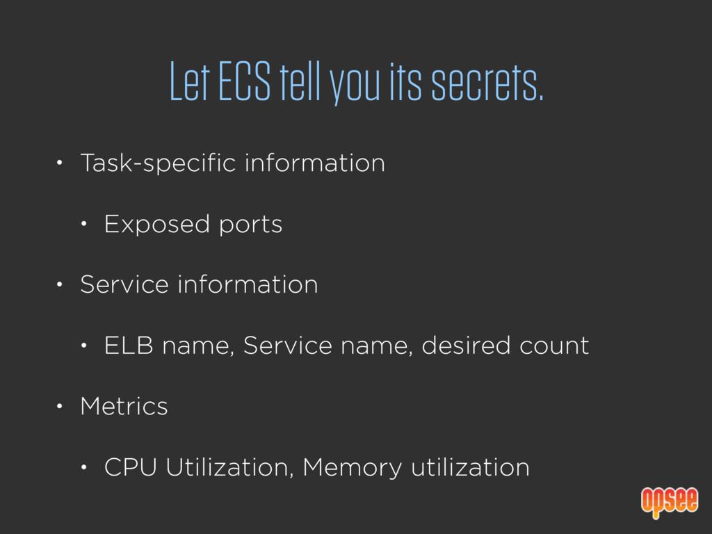 Let ECS tell you its secrets. • Task-specific i...