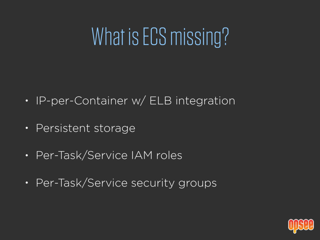What is ECS missing? • IP-per-Container w/ ELB ...