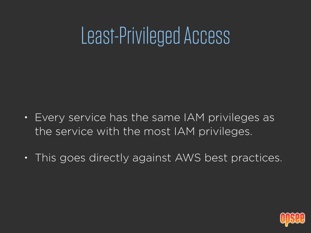 Least-Privileged Access • Every service has the...