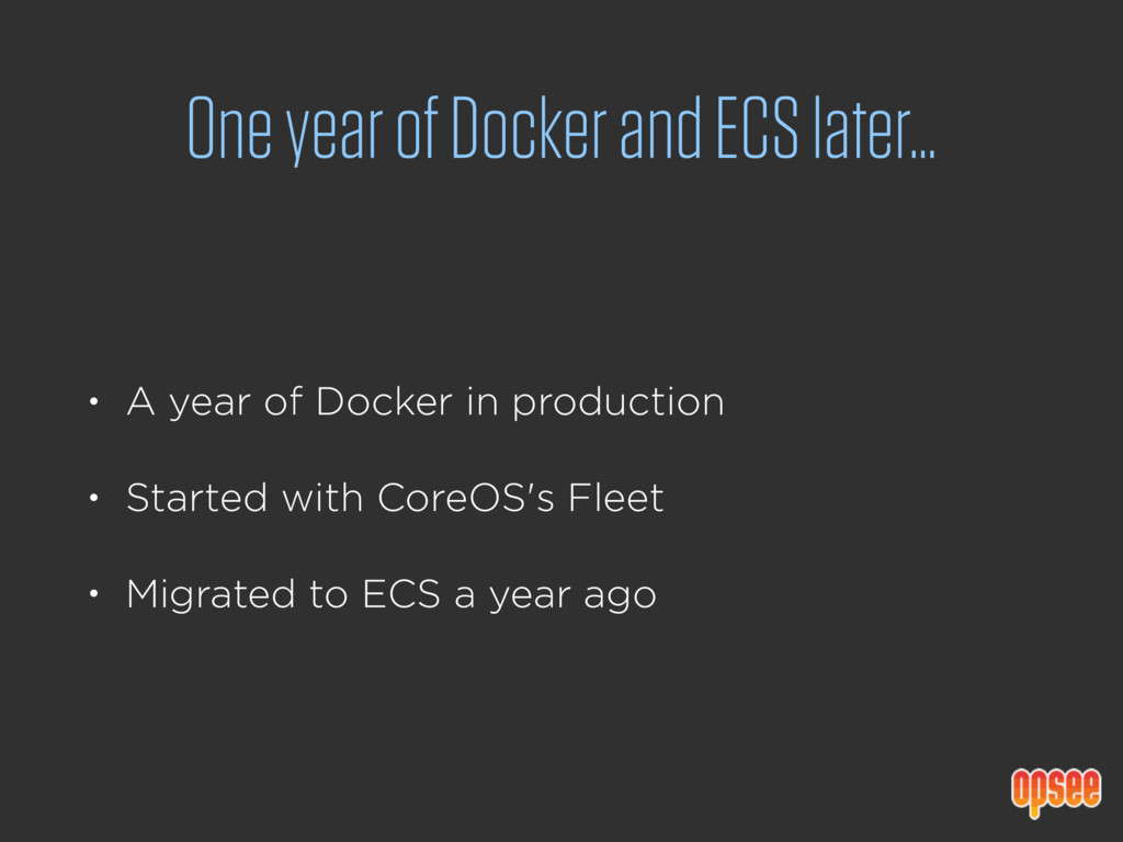 One year of Docker and ECS later… • A year of D...