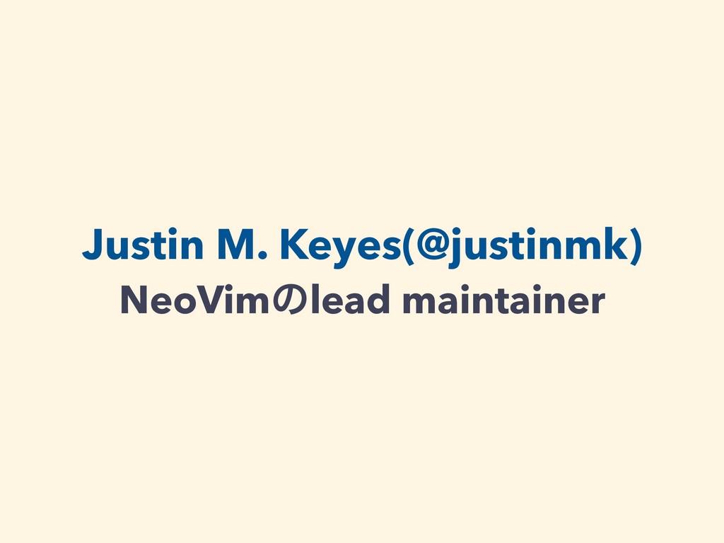 Justin M. Keyes(@justinmk) NeoVimͷlead maintain...