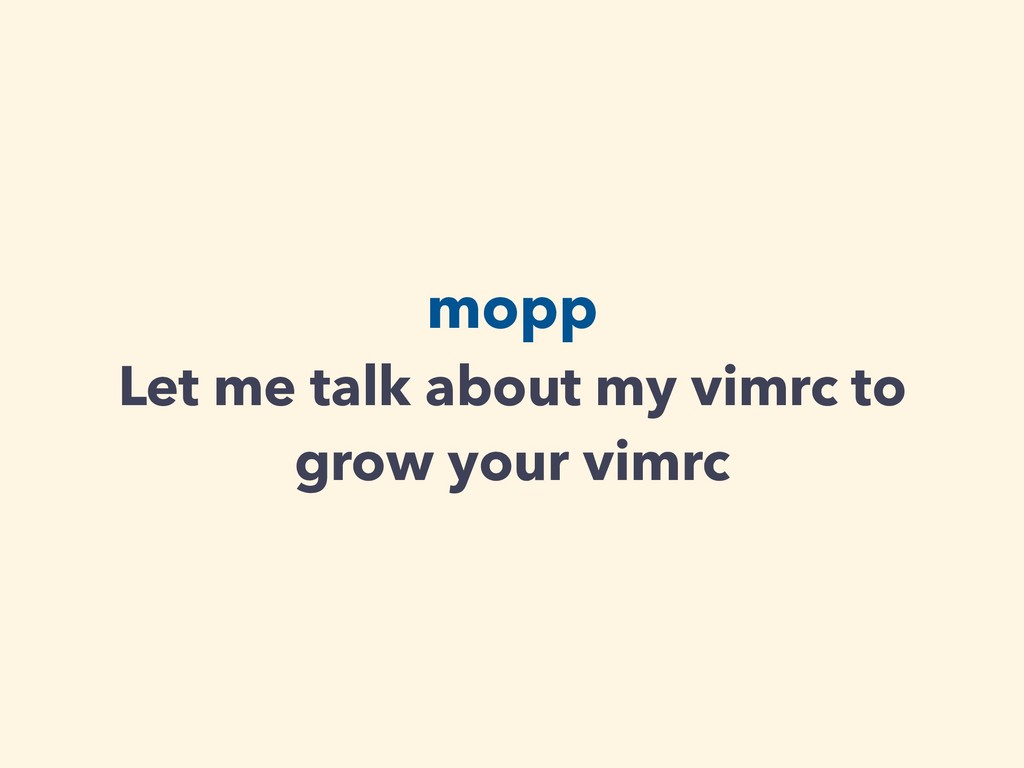 mopp Let me talk about my vimrc to grow your vi...