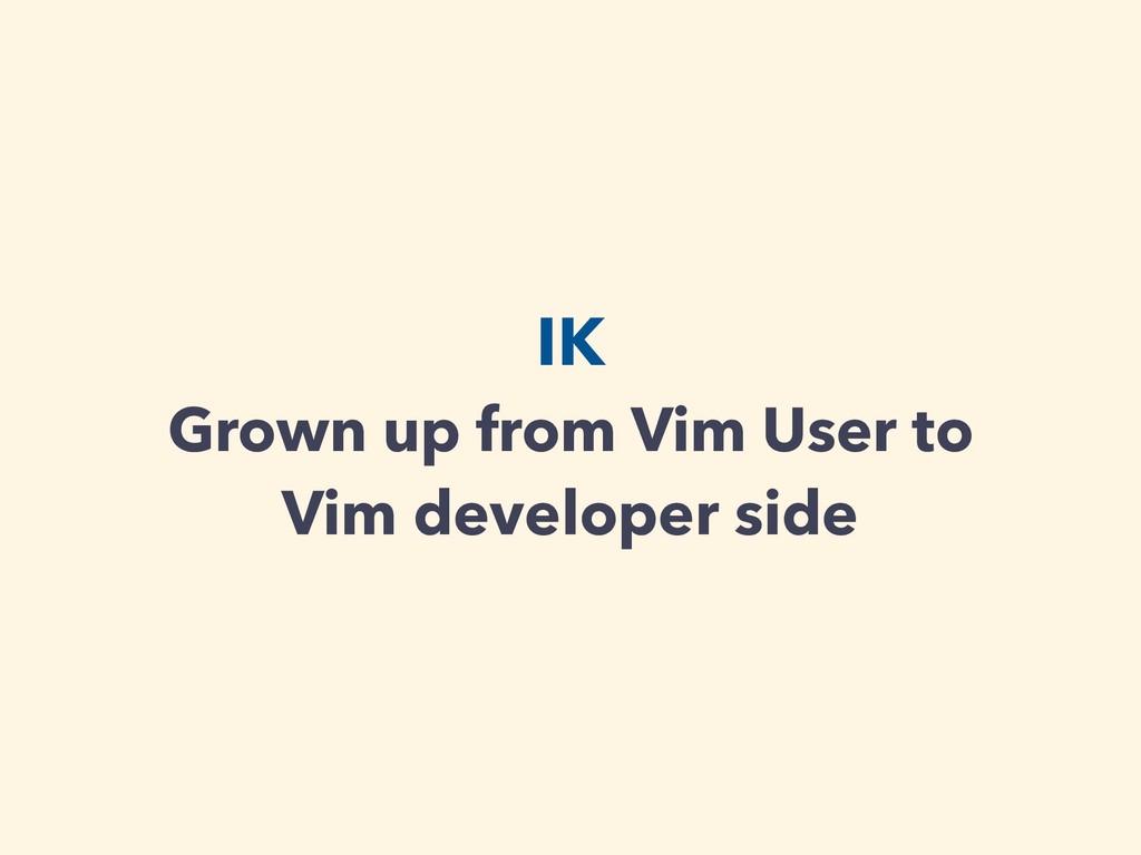 IK Grown up from Vim User to Vim developer side