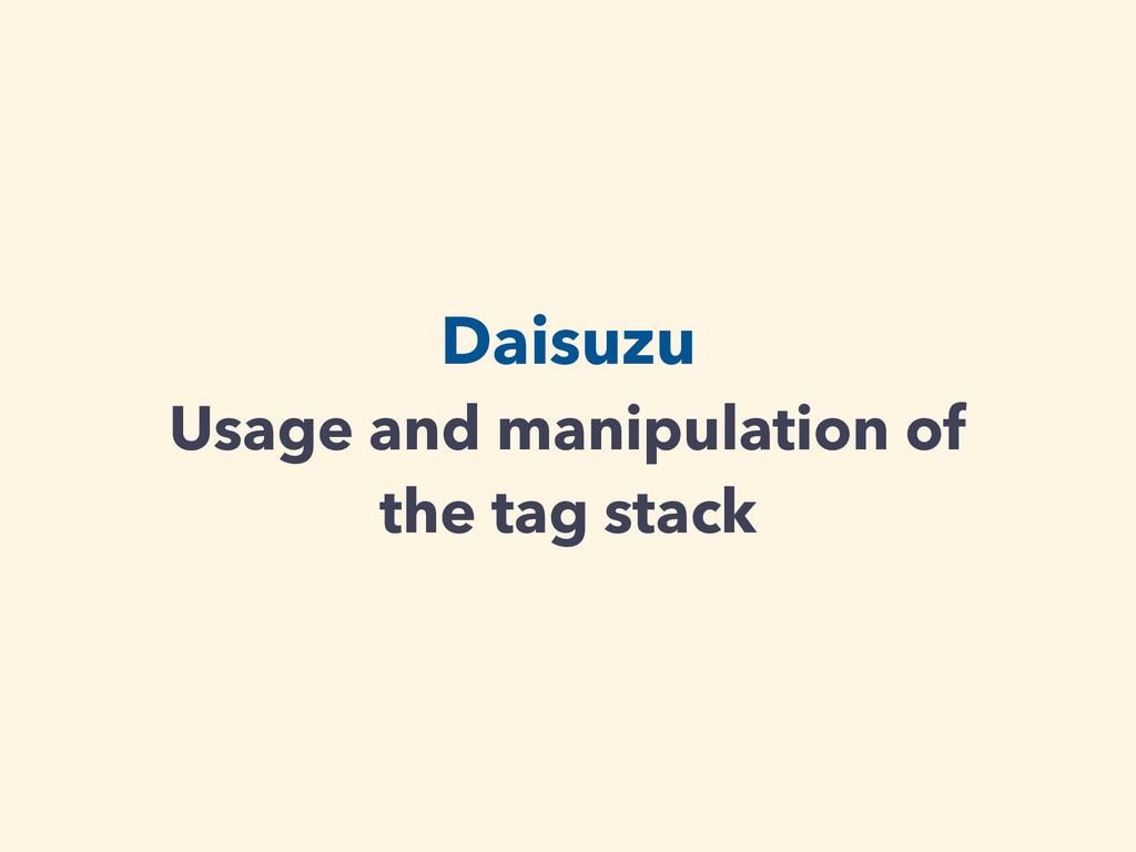 Daisuzu Usage and manipulation of the tag stack
