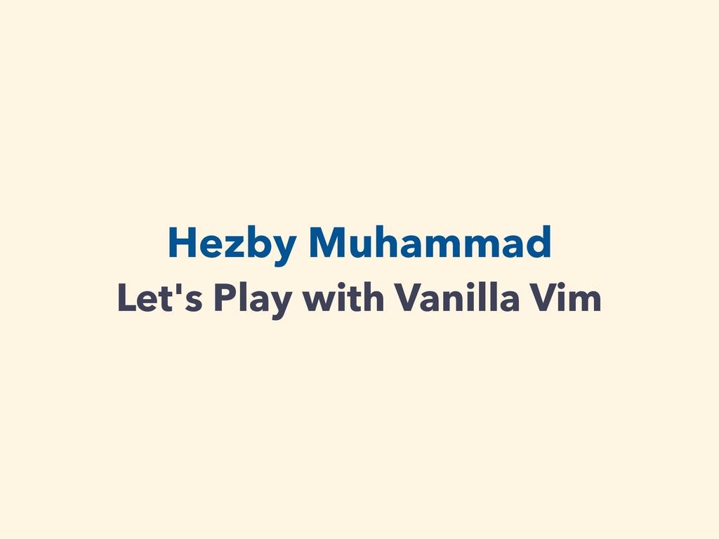 Hezby Muhammad Let's Play with Vanilla Vim
