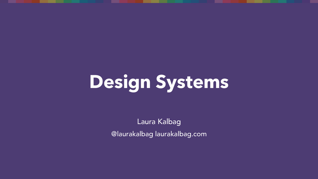 Design Systems Laura Kalbag @laurakalbag laurak...