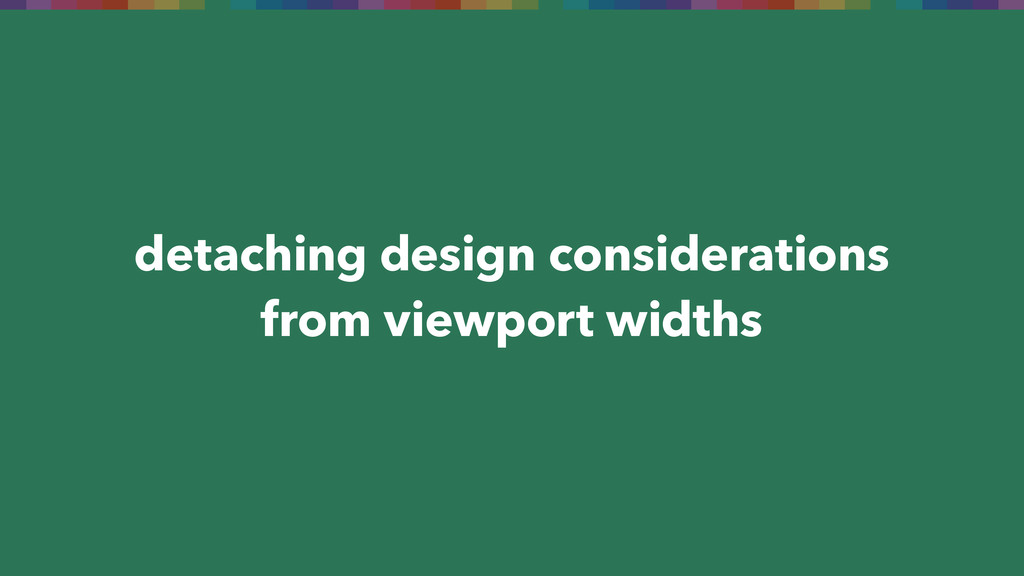 detaching design considerations from viewport w...