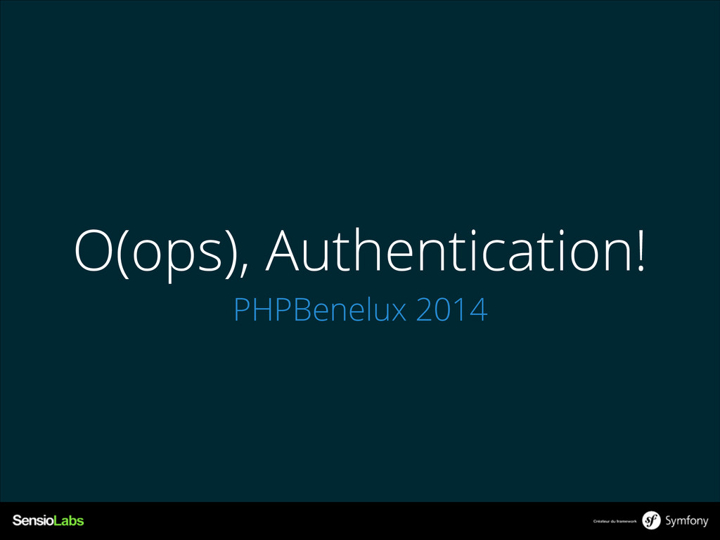 O(ops), Authentication! PHPBenelux 2014