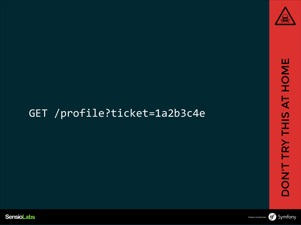 GET /profile?ticket=1a2b3c4e DON'T TRY THIS AT...
