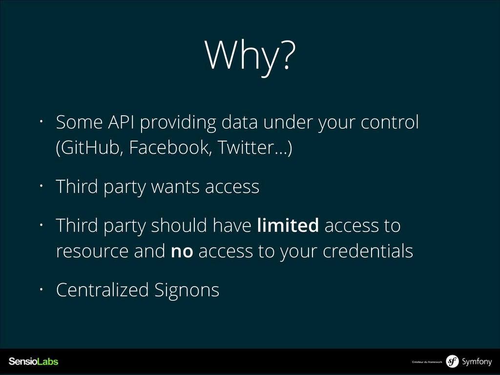 Why? • Some API providing data under your contr...