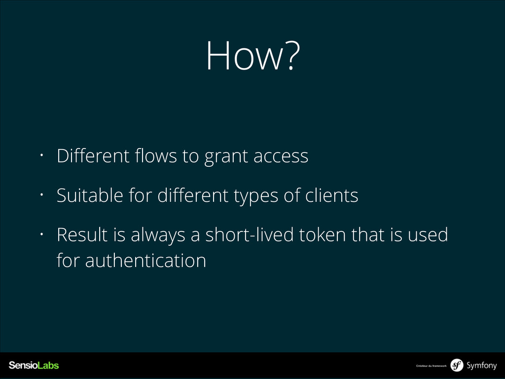 How? • Different flows to grant access • Suitable...