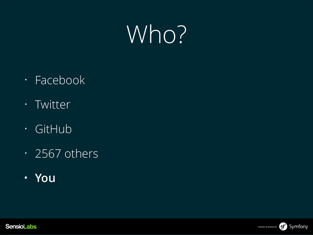 Who? • Facebook • Twitter • GitHub • 2567 other...