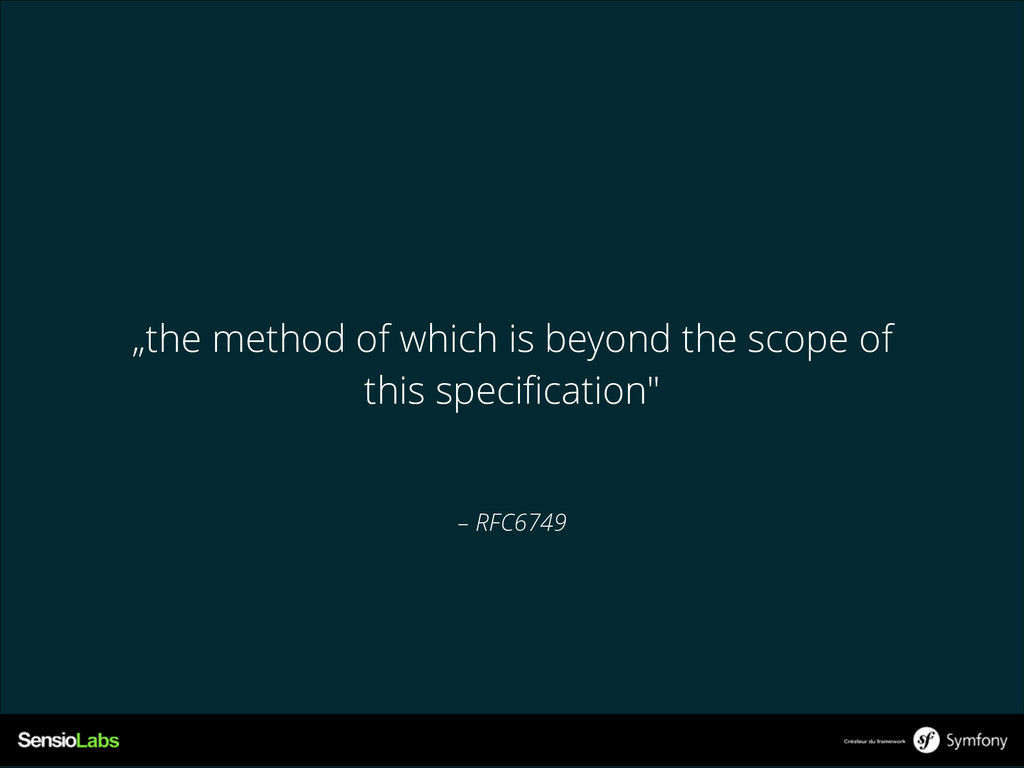 """– RFC6749 """"the method of which is beyond the sc..."""