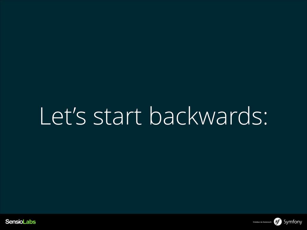 Let's start backwards: