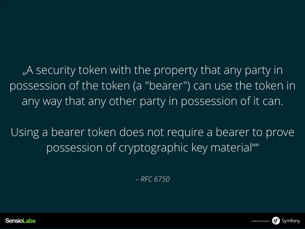 """– RFC 6750 """"A security token with the property ..."""
