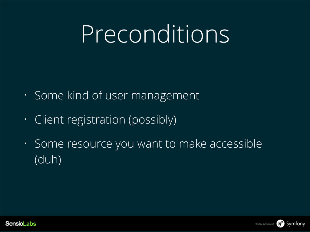 Preconditions • Some kind of user management • ...